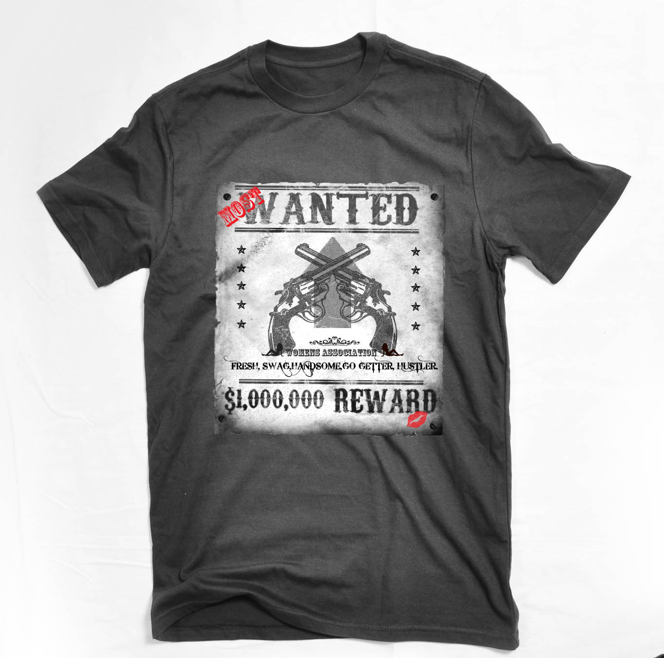 Shirt design of man - Here Is A Design I Did For You Fine Men Out There The Concept Is Old Western Most Wanted Poster You Are The Ladies Man Right Right